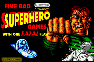 Five Bad Superhero Games for the NES with One Fatal Flaw